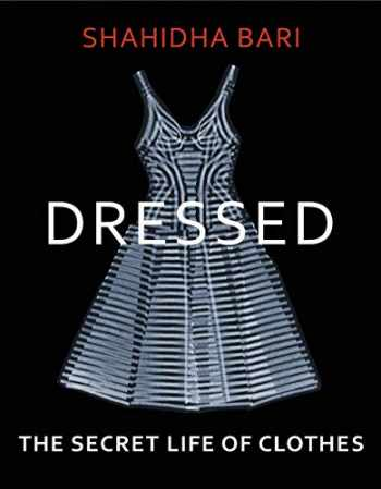 9781787331495-1787331490-Dressed: The Secret Life of Clothes