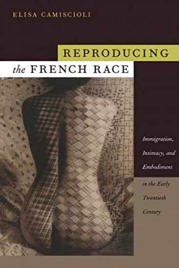 9780822345657-082234565X-Reproducing the French Race: Immigration, Intimacy, and Embodiment in the Early Twentieth Century