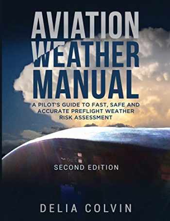 9780578433851-0578433850-The Aviation Weather Manual: A Pilot's Guide to Fast and Accurate Preflight Weather Risk Assessment
