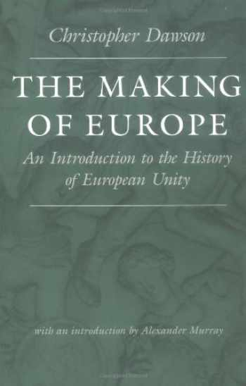 9780813210834-0813210836-The Making of Europe: An Introduction to the History of European Unity (Worlds of Christopher Dawson)