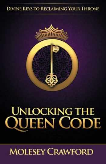 9780578158648-0578158647-Unlocking The Queen Code: Divine Keys to Reclaiming Your Throne