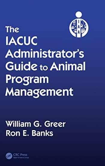 9781439849057-1439849056-The IACUC Administrator's Guide to Animal Program Management