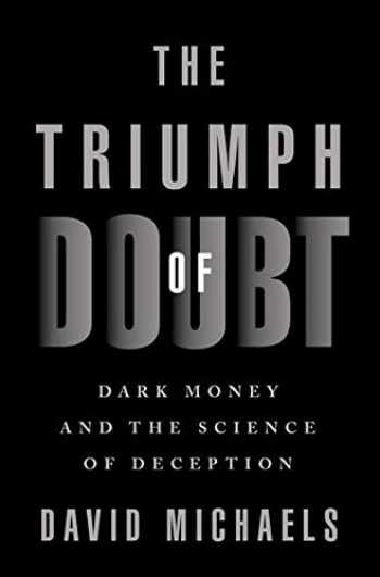 9780190922665-0190922664-The Triumph of Doubt: Dark Money and the Science of Deception