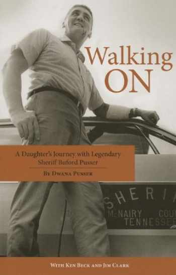 9781455618897-1455618896-Walking On: A Daughter's Journey with Legendary Sheriff Buford Pusser