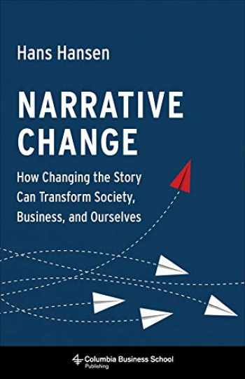 9780231184427-0231184425-Narrative Change: How Changing the Story Can Transform Society, Business, and Ourselves