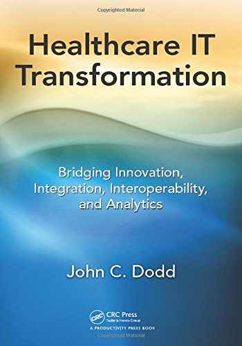 9781498778442-1498778445-Healthcare IT Transformation: Bridging Innovation, Integration, Interoperability, and Analytics