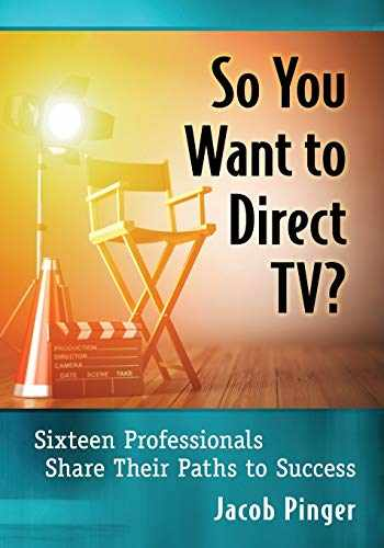 9781476679587-1476679584-So You Want to Direct TV?: Sixteen Professionals Share Their Paths to Success