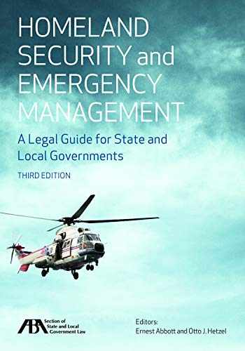 9781641050180-1641050187-Homeland Security and Emergency Management: A Legal Guide for State and Local Governments