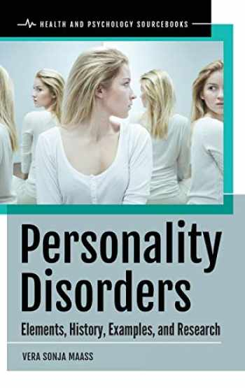 9781440860454-1440860459-Personality Disorders: Elements, History, Examples, and Research (Health and Psychology Sourcebooks)
