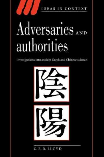 9780521556958-0521556953-Adversaries and Authorities: Investigations into Ancient Greek and Chinese Science (Ideas in Context)