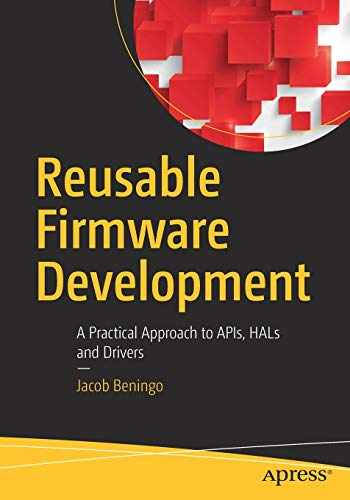9781484232965-1484232968-Reusable Firmware Development: A Practical Approach to APIs, HALs and Drivers