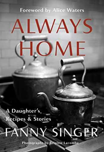 9781524732516-1524732516-Always Home: A Daughter's Recipes & Stories: Foreword by Alice Waters
