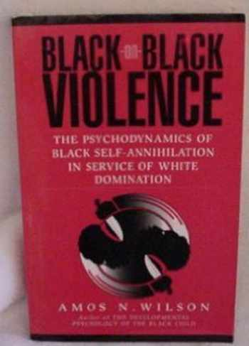 9781879164000-1879164000-Black-On-Black Violence: The Psychodynamics of Black Self-Annihilation in Service of White Domination