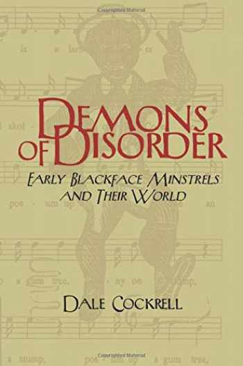 9780521568289-0521568285-Demons of Disorder: Early Blackface Minstrels and their World (Cambridge Studies in American Theatre and Drama, Series Number 8)