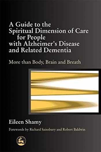 9781843101291-1843101297-A Guide to the Spiritual Dimension of Care for People with Alzheimer's Disease and Related Dementia: More than Body, Brain and Breath