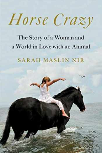 9781501196232-1501196235-Horse Crazy: The Story of a Woman and a World in Love with an Animal