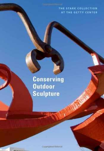 9781606060100-1606060104-Conserving Outdoor Sculpture: The Stark Collection at the Getty Center