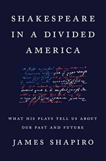 9780525522294-0525522298-Shakespeare in a Divided America: What His Plays Tell Us About Our Past and Future