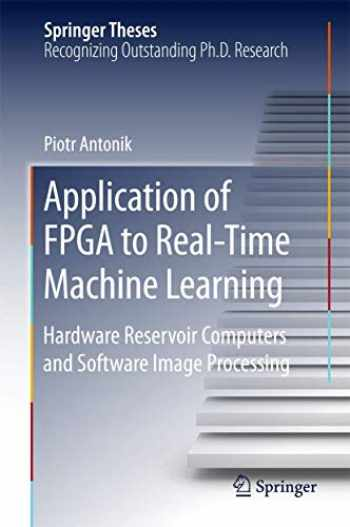 9783319910529-3319910523-Application of FPGA to Real‐Time Machine Learning: Hardware Reservoir Computers and Software Image Processing (Springer Theses)
