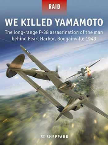 9781472837868-147283786X-We Killed Yamamoto: The long-range P-38 assassination of the man behind Pearl Harbor, Bougainville 1943 (Raid)