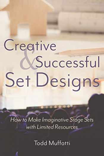 9781620236079-1620236079-Creative and Successful Set Designs: How to Make Imaginative Stage Sets with Limited Resources