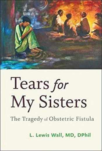 9781421424170-1421424177-Tears for My Sisters (The Tragedy of Obstetric Fistula)