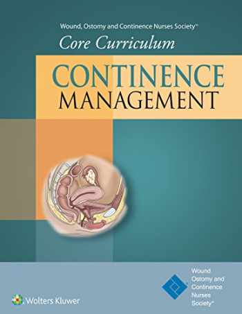9781451194418-1451194412-Wound, Ostomy and Continence Nurses Society® Core Curriculum: Continence Management