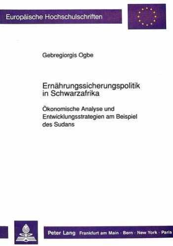 9783631440827-3631440820-Ernährungssicherungspolitik in Schwarzafrika: Ökonomische Analyse und Entwicklungsstrategien am Beispiel des Sudans (Europäische Hochschulschriften / ... Universitaires Européennes) (German Edition)