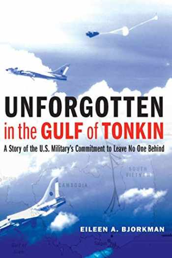 9781640121911-1640121919-Unforgotten in the Gulf of Tonkin: A Story of the U.S. Military's Commitment to Leave No One Behind