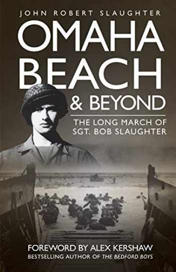 9780760337349-0760337349-Omaha Beach and Beyond: The Long March of Sergeant Bob Slaughter