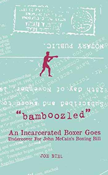 9781621065852-1621065855-Bamboozled: An Incarcerated Boxer Goes Undercover For John McCain's Boxing Bill (Real World)