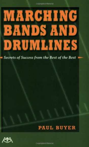 9781574631517-1574631519-Marching Bands and Drumlines: Secrets of Success from the Best of the Best