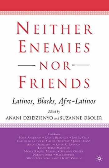 9781403965684-1403965684-Neither Enemies nor Friends: Latinos, Blacks, Afro-Latinos