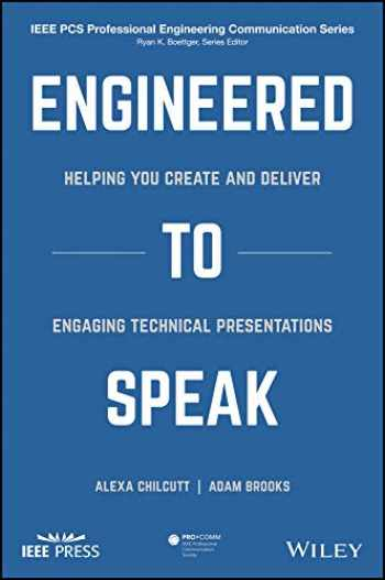9781119474968-1119474965-Engineered to Speak: Helping You Create and Deliver Engaging Technical Presentations (IEEE PCS Professional Engineering Communication Series)