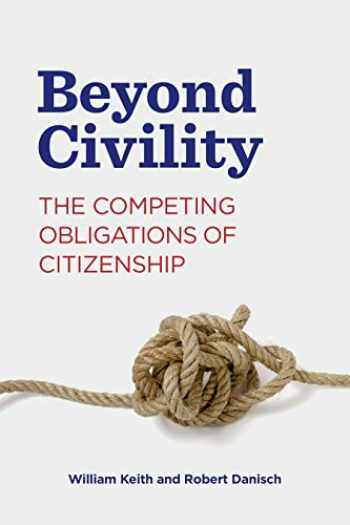 9780271087306-0271087307-Beyond Civility: The Competing Obligations of Citizenship (Rhetoric and Democratic Deliberation)