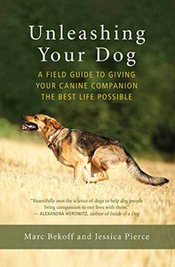 9781608685424-160868542X-Unleashing Your Dog: A Field Guide to Giving Your Canine Companion the Best Life Possible