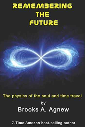 9781453798904-1453798900-Remembering the Future: The Physics of the Soul and Time Travel