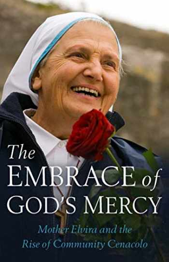 9781622828326-1622828321-The Embrace of God's Mercy: Mother Elvira and the Rise of Community Cenacolo