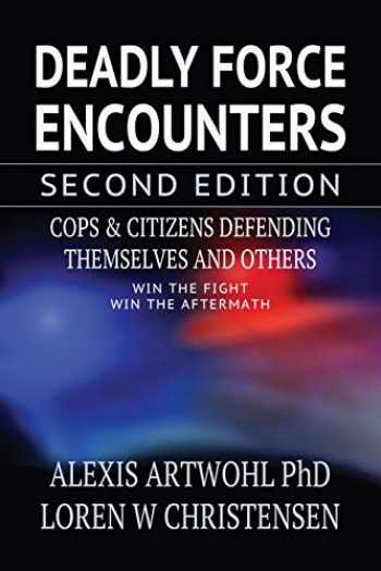 9781650012193-1650012195-Deadly Force Encounters, Second Edition: Cops and Citizens Defending Themselves and Others