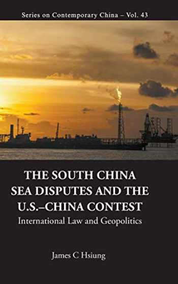 9789813231092-9813231092-The South China Sea Disputes and the US-China Contest: International Law and Geopolitics (Series on Contemporary China)