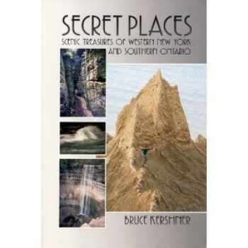 9780840391230-0840391234-Secret Places: A Guide to 25 Little Known Scenic Treasures of the New York's Niagara-Allegheny Region, Including the Beautiful, the Bizarre, the Spec
