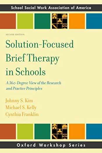 9780190607258-0190607254-Solution-Focused Brief Therapy in Schools: A 360-Degree View of the Research and Practice Principles (SSWAA Workshop Series)