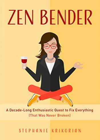 9781642500295-1642500291-Zen Bender: A Decade-Long Enthusiastic Quest to Fix Everything (That Was Never Broken)