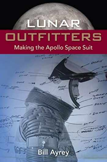 9780813066578-0813066573-Lunar Outfitters: Making the Apollo Space Suit