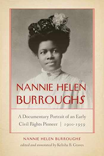9780268105532-0268105537-Nannie Helen Burroughs: A Documentary Portrait of an Early Civil Rights Pioneer, 1900–1959 (African American Intellectual Heritage)