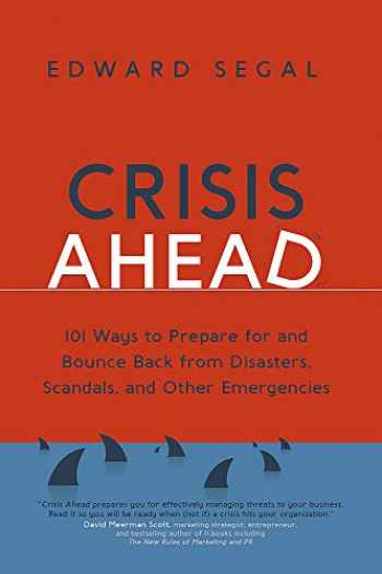 9781529361421-1529361427-Crisis Ahead: 101 Ways to Prepare for and Bounce Back from Disasters, Scandals and Other Emergencies