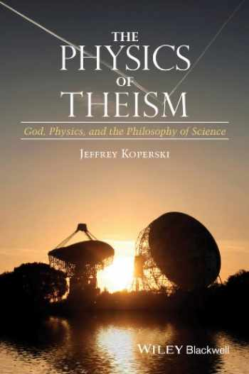 9781118932803-1118932803-The Physics of Theism: God, Physics, and the Philosophy of Science
