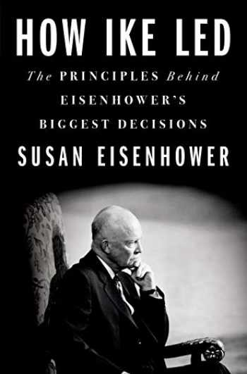 9781250238771-1250238773-How Ike Led: The Principles Behind Eisenhower's Biggest Decisions