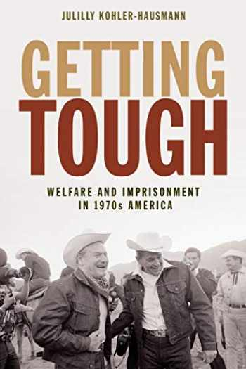 9780691191546-0691191549-Getting Tough: Welfare and Imprisonment in 1970s America (Politics and Society in Modern America, 129)