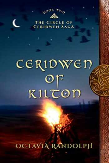 9780985458256-0985458259-Ceridwen of Kilton: Book Two of The Circle of Ceridwen Saga (Volume 2)